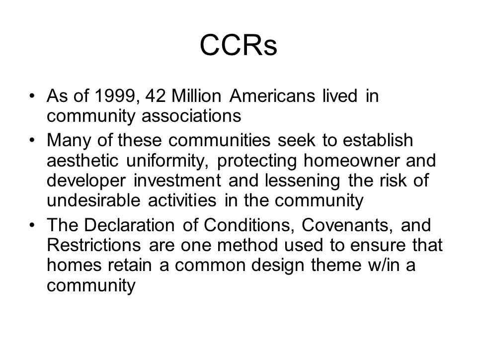 CCRs As of 1999, 42 Million Americans lived in community associations