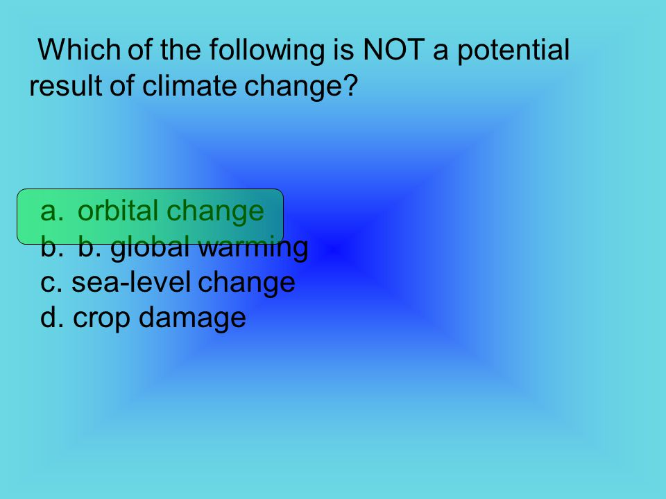 Which of the following is NOT a potential result of climate change