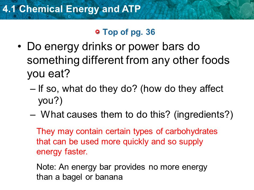 Top of pg. 36 Do energy drinks or power bars do something different from any other foods you eat If so, what do they do (how do they affect you )