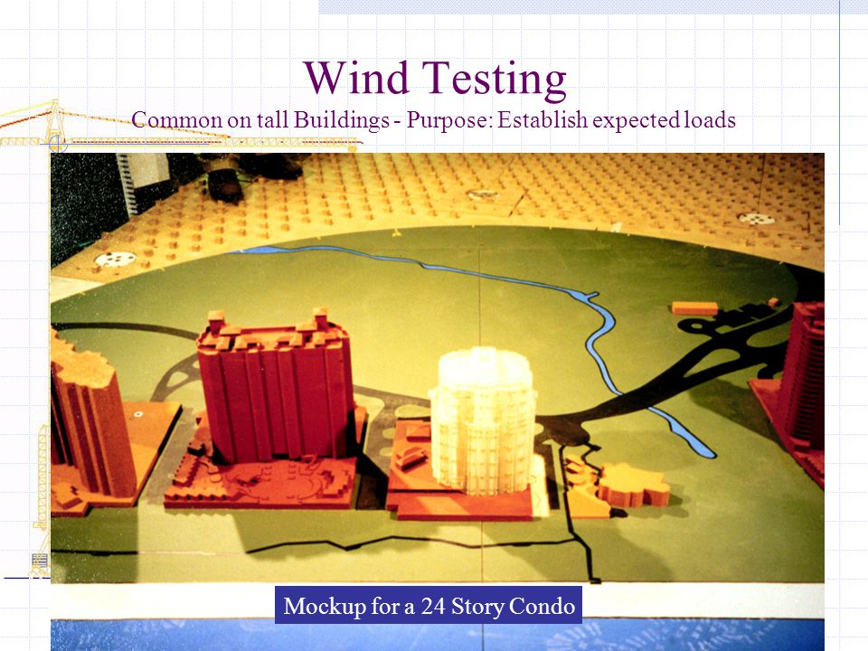 Wind Testing Common on tall Buildings - Purpose: Establish expected loads