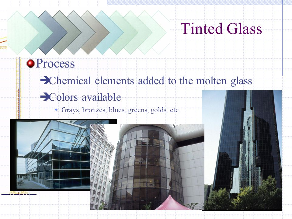 Tinted Glass Process Chemical elements added to the molten glass