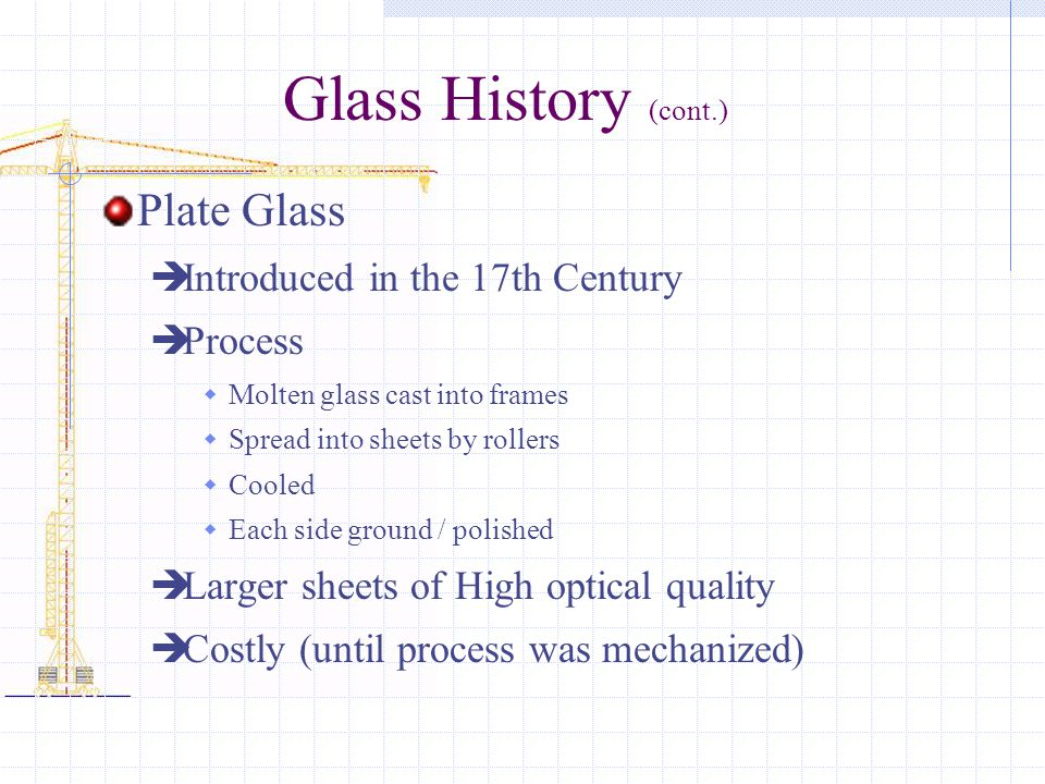 Glass History (cont.) Plate Glass Introduced in the 17th Century