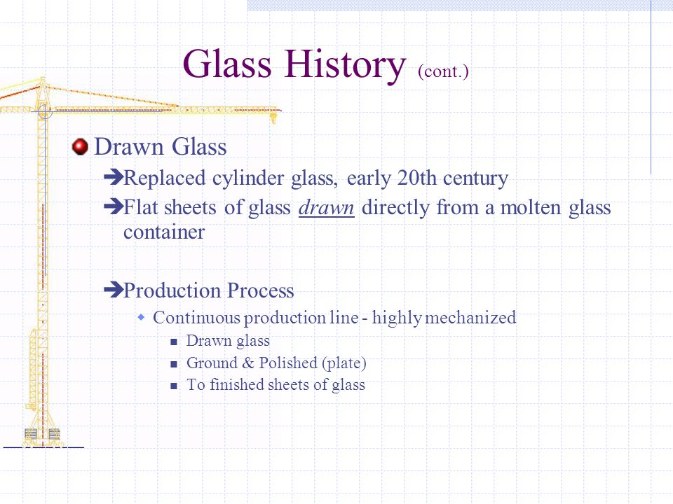 Glass History (cont.) Drawn Glass