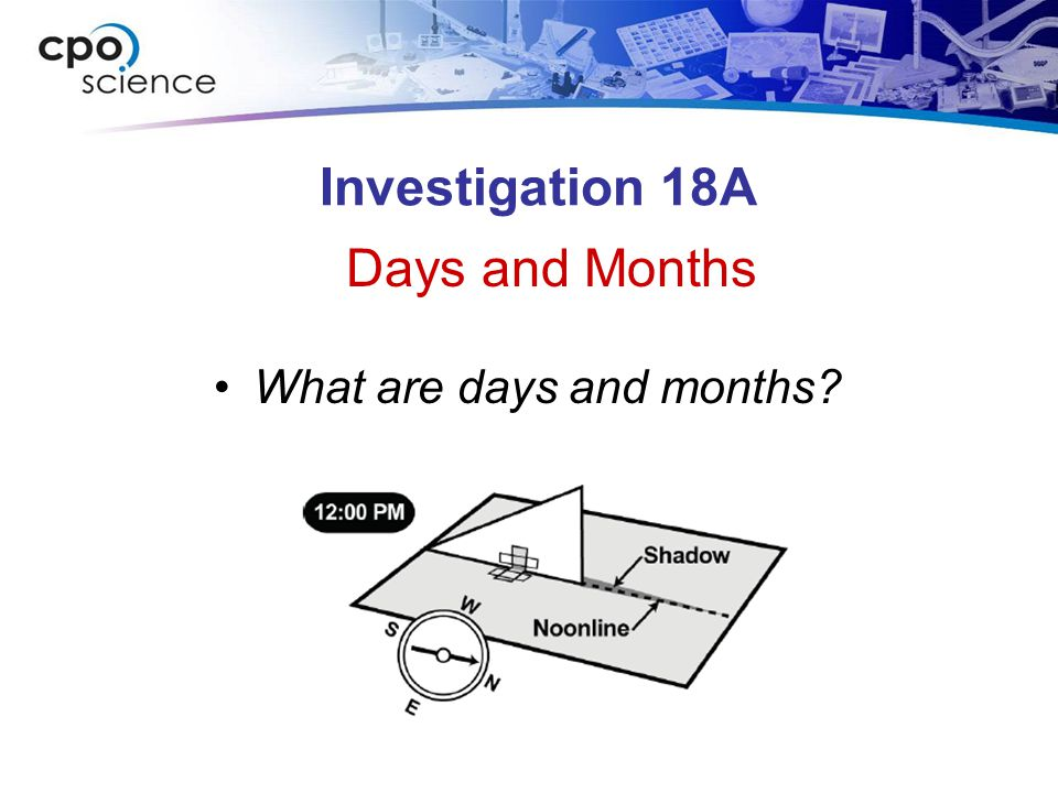 Investigation 18A Days and Months What are days and months