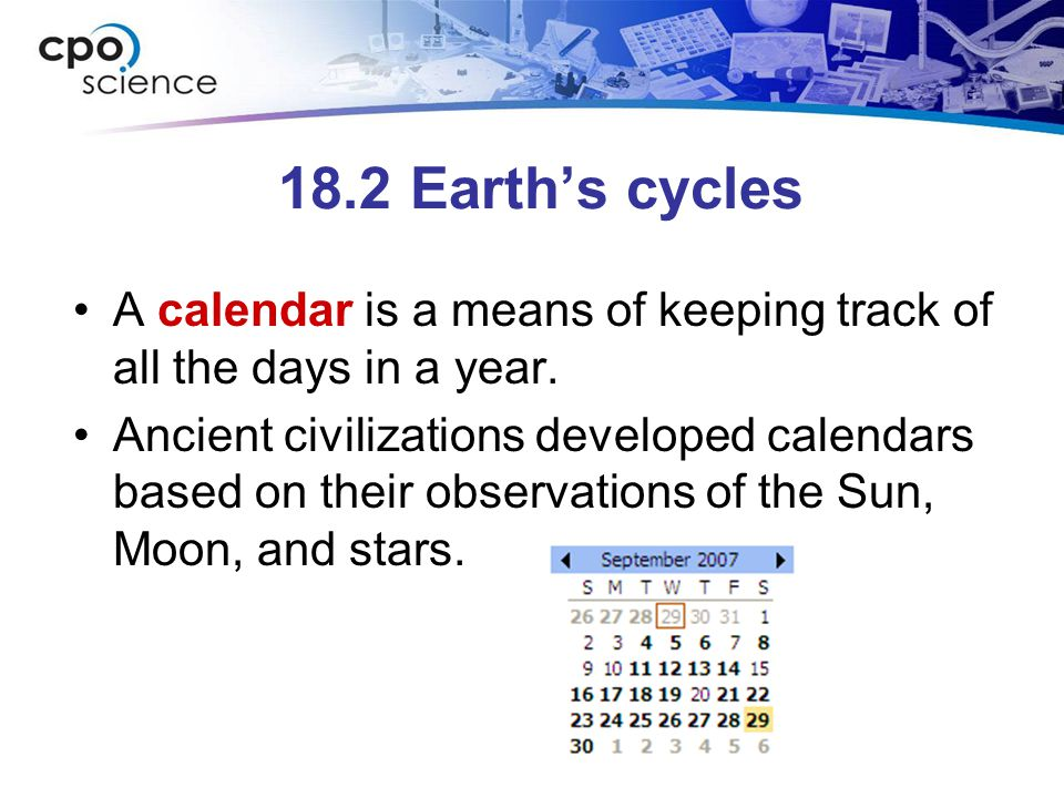 18.2 Earth's cycles A calendar is a means of keeping track of all the days in a year.