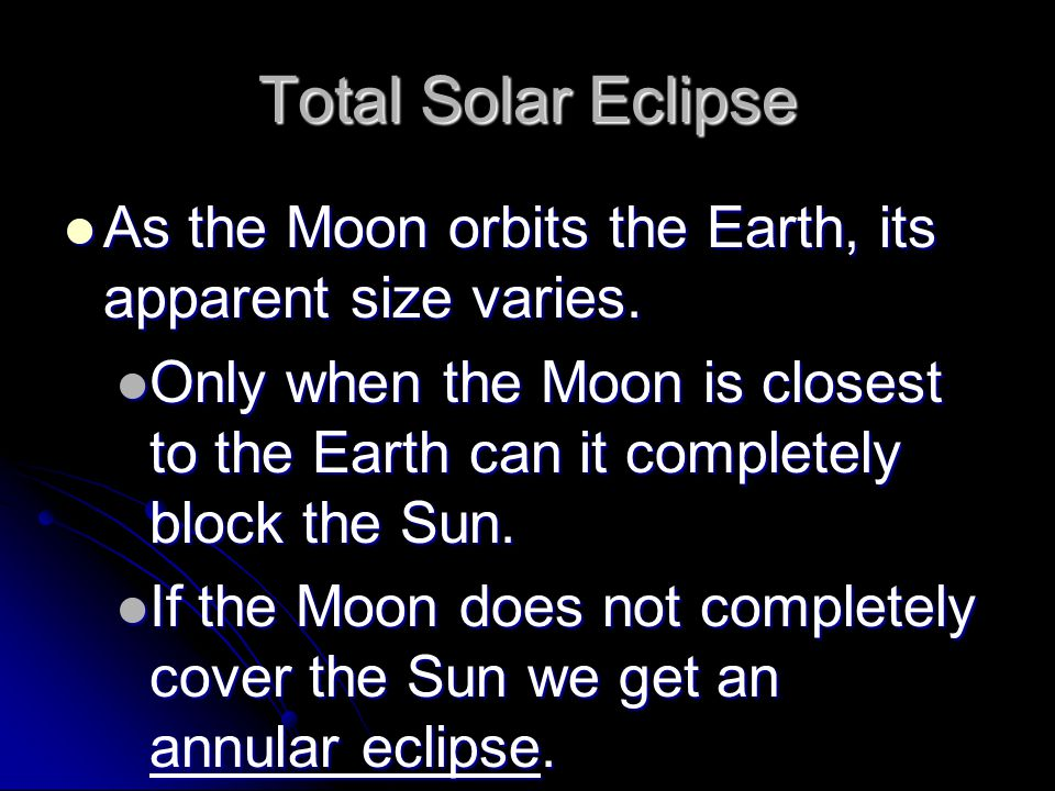 Total Solar Eclipse As the Moon orbits the Earth, its apparent size varies.