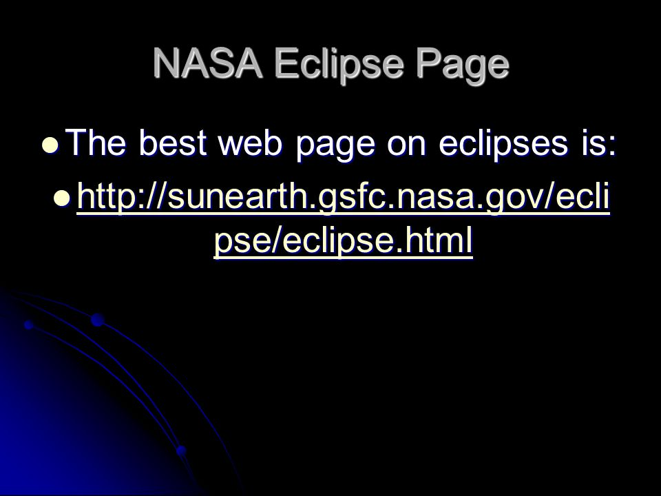 NASA Eclipse Page The best web page on eclipses is: