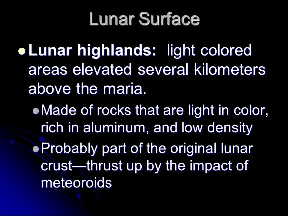 Lunar Surface Lunar highlands: light colored areas elevated several kilometers above the maria.