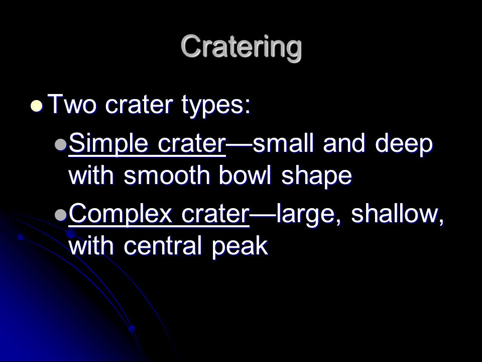 Cratering Two crater types: