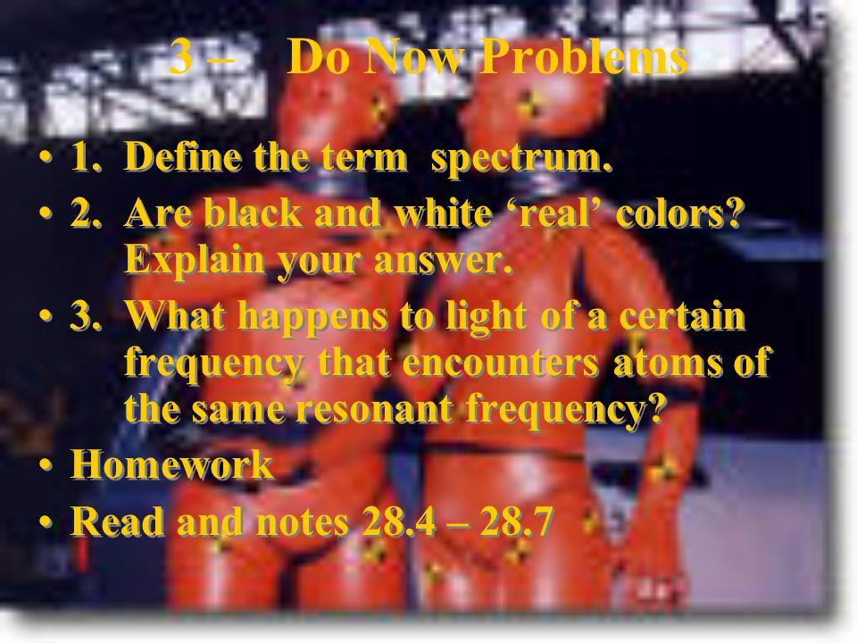 3 – Do Now Problems 1. Define the term spectrum.