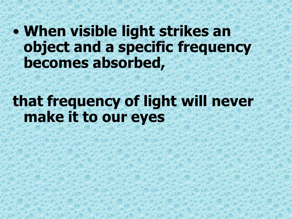 When visible light strikes an object and a specific frequency becomes absorbed,