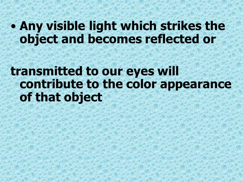 Any visible light which strikes the object and becomes reflected or