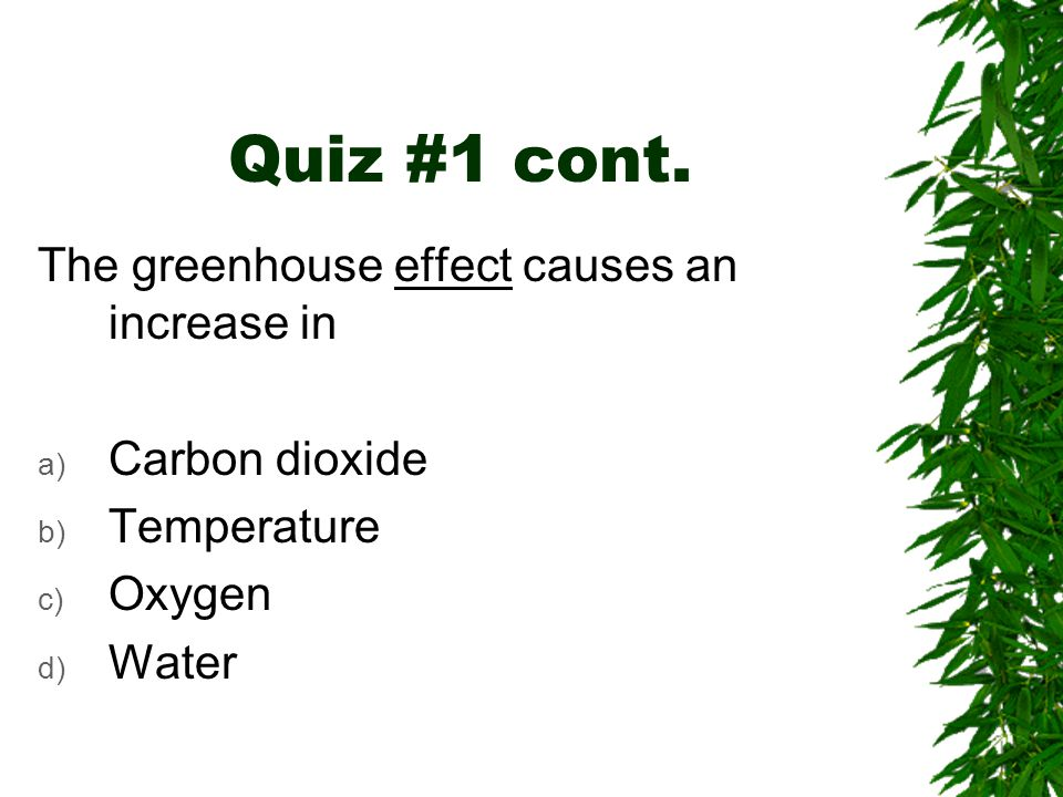 Quiz #1 cont. The greenhouse effect causes an increase in