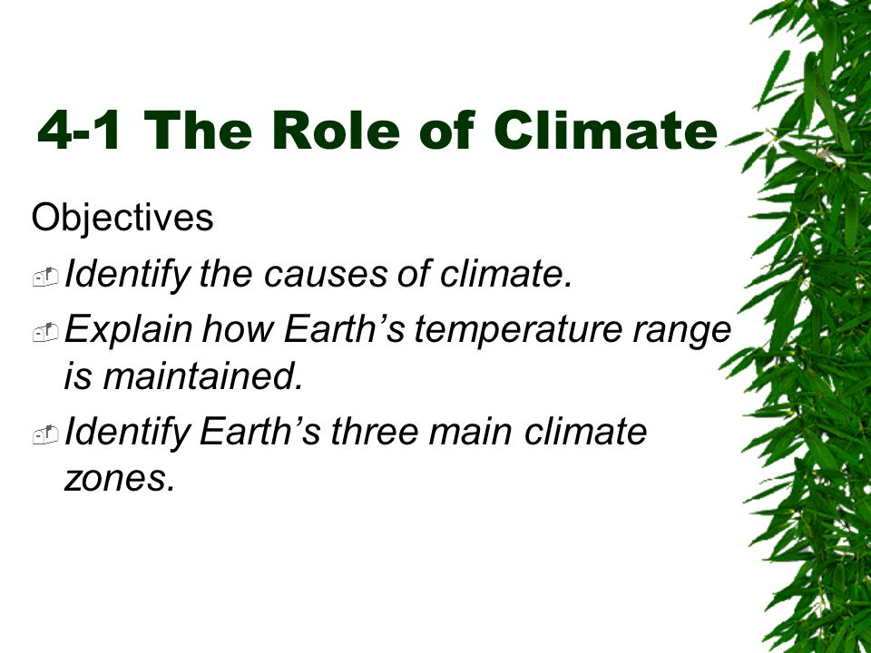 4-1 The Role of Climate Objectives Identify the causes of climate.