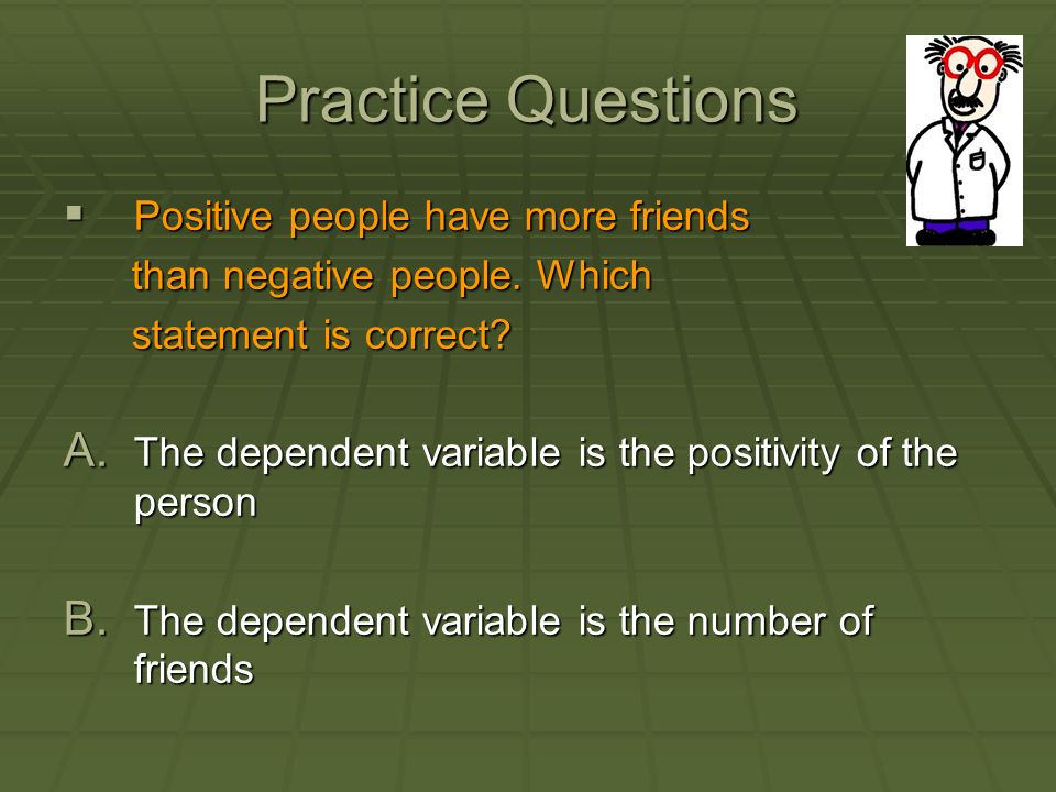Practice Questions Positive people have more friends