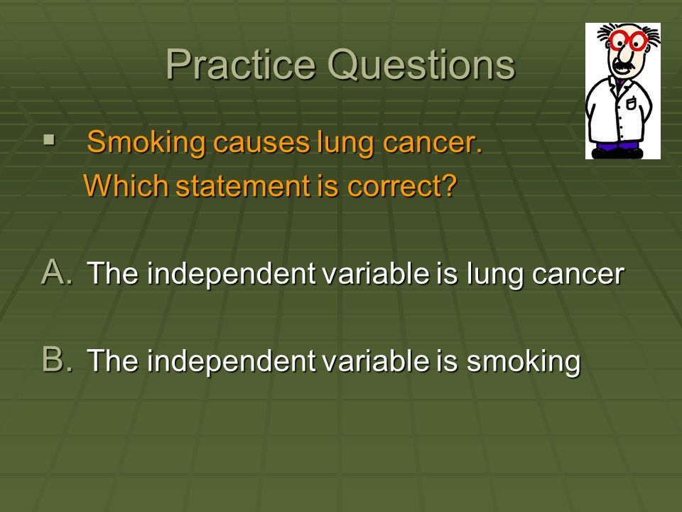 Practice Questions Smoking causes lung cancer.