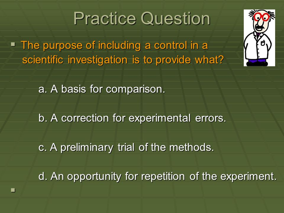 Practice Question The purpose of including a control in a