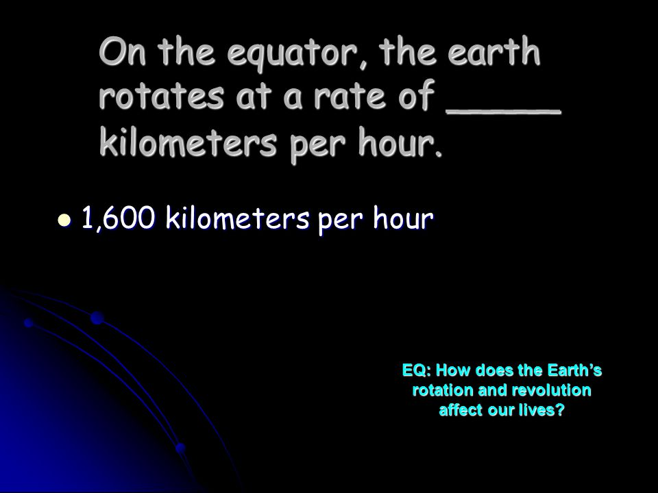 EQ: How does the Earth's rotation and revolution affect our lives