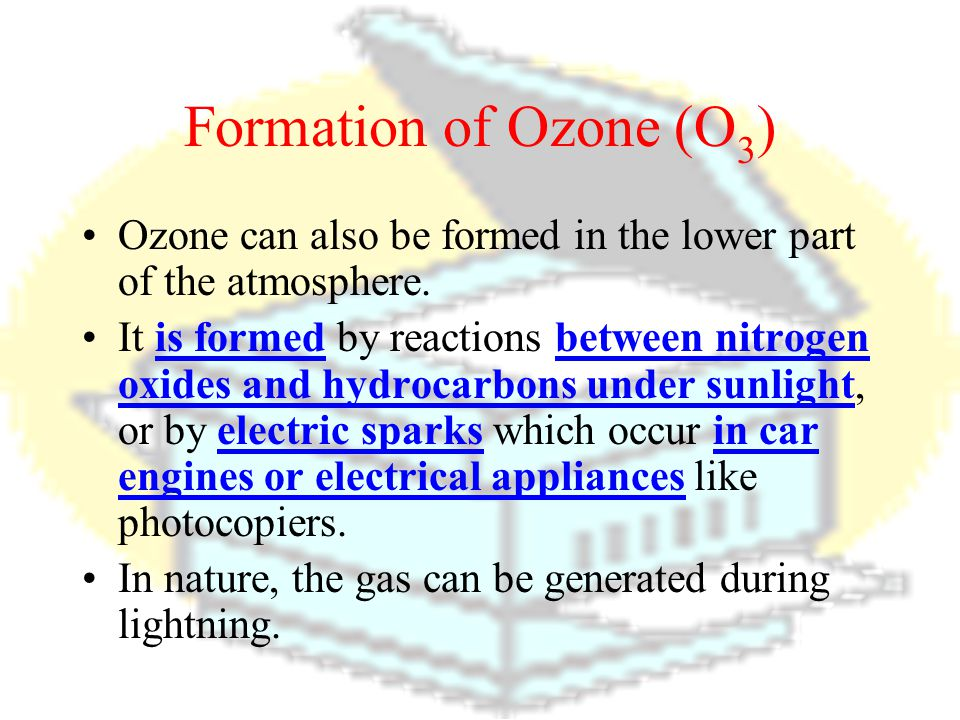 Formation of Ozone (O3) Ozone can also be formed in the lower part of the atmosphere.