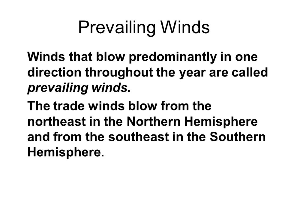 Prevailing Winds Winds that blow predominantly in one direction throughout the year are called prevailing winds.