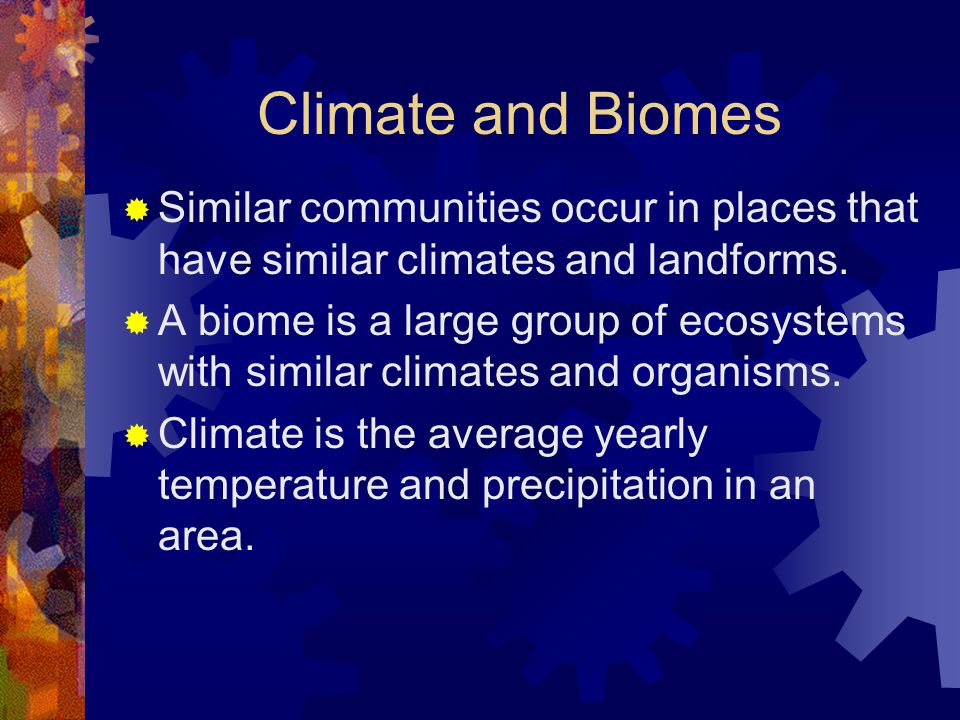 Climate and Biomes Similar communities occur in places that have similar climates and landforms.