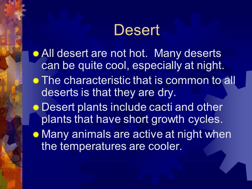 Desert All desert are not hot. Many deserts can be quite cool, especially at night.