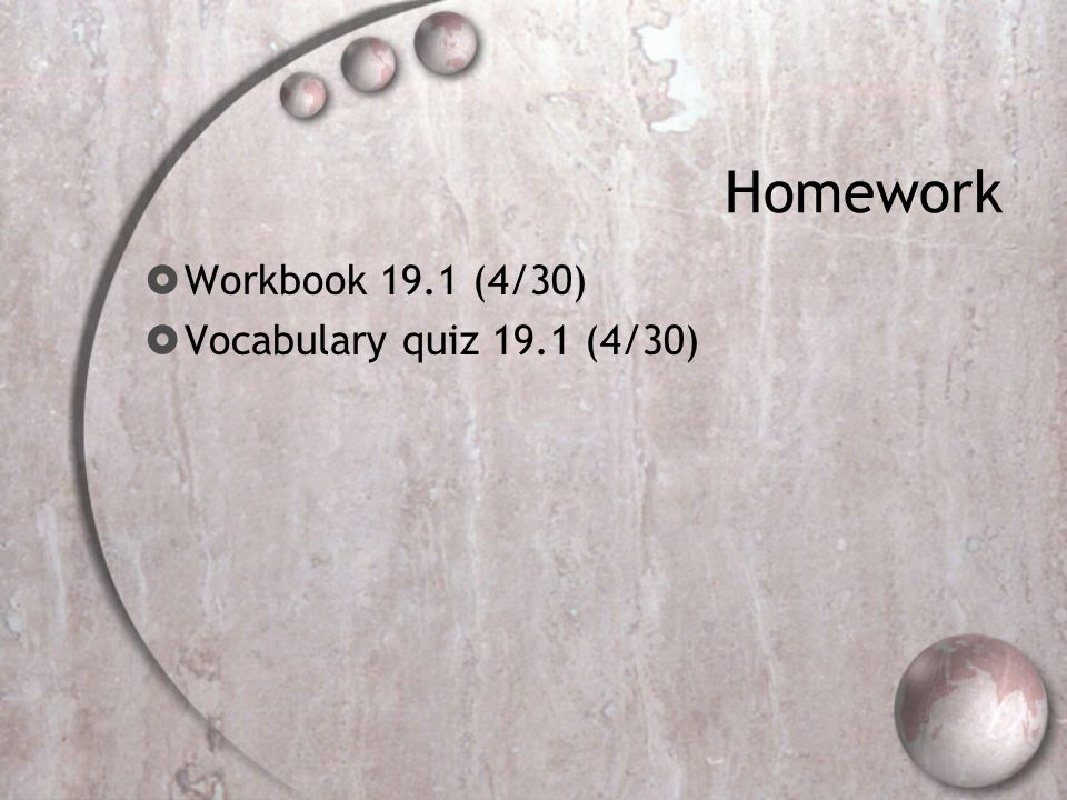 Homework Workbook 19.1 (4/30) Vocabulary quiz 19.1 (4/30)
