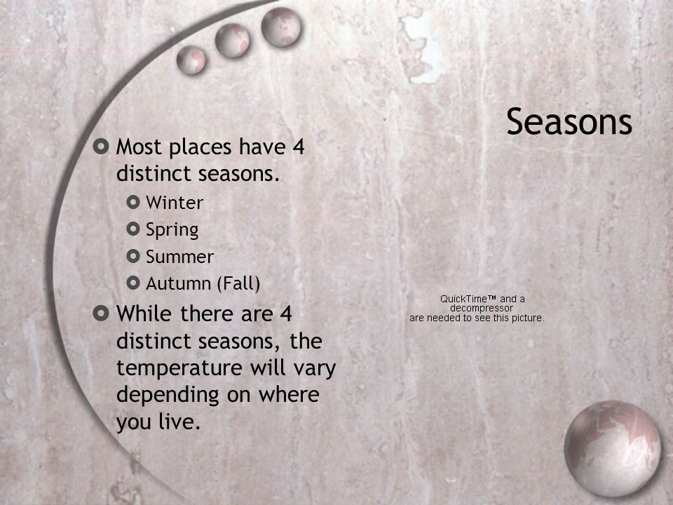 Seasons Most places have 4 distinct seasons.