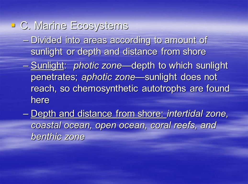 C. Marine Ecosystems Divided into areas according to amount of sunlight or depth and distance from shore.