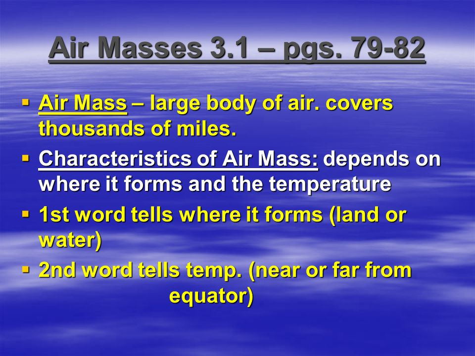 Air Masses 3.1 – pgs. 79-82 Air Mass – large body of air. covers thousands of miles.