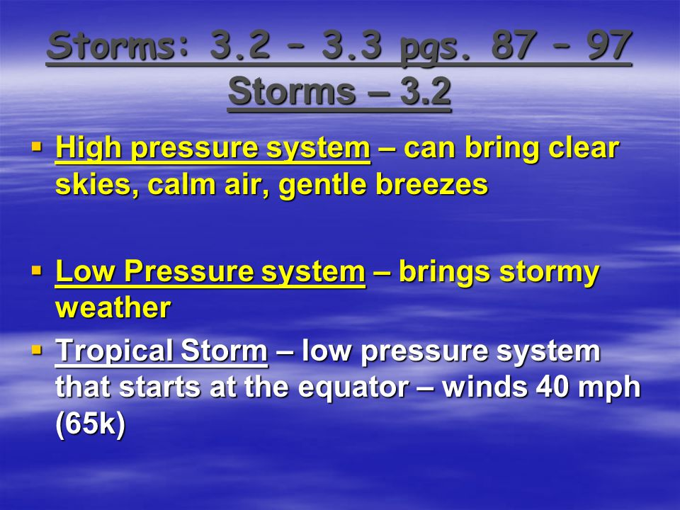 Storms: 3.2 – 3.3 pgs. 87 – 97 Storms – 3.2 High pressure system – can bring clear skies, calm air, gentle breezes.