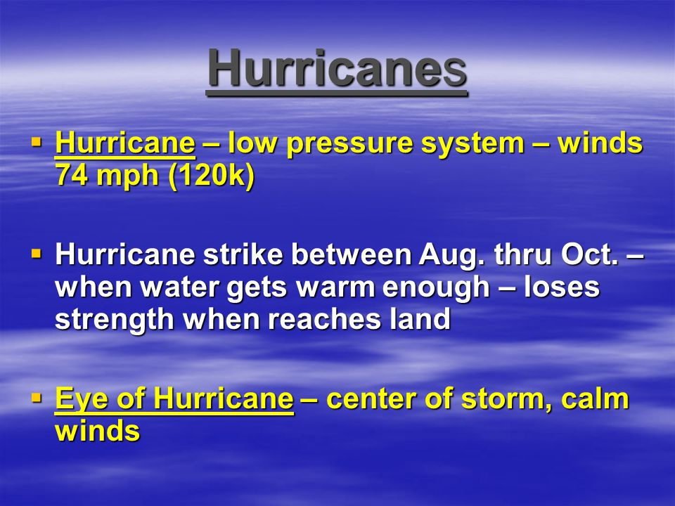 Hurricanes Hurricane – low pressure system – winds 74 mph (120k)