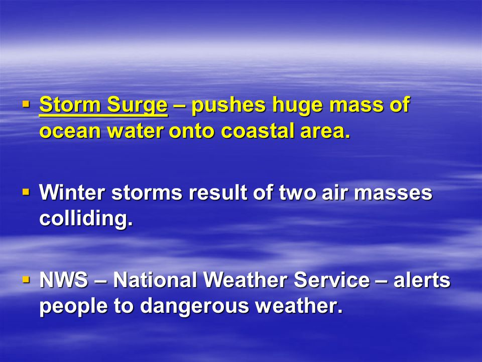 Storm Surge – pushes huge mass of ocean water onto coastal area.