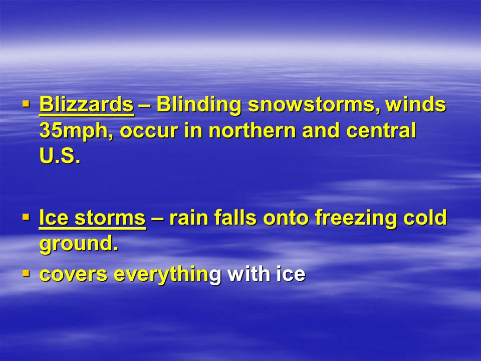 Blizzards – Blinding snowstorms, winds 35mph, occur in northern and central U.S.