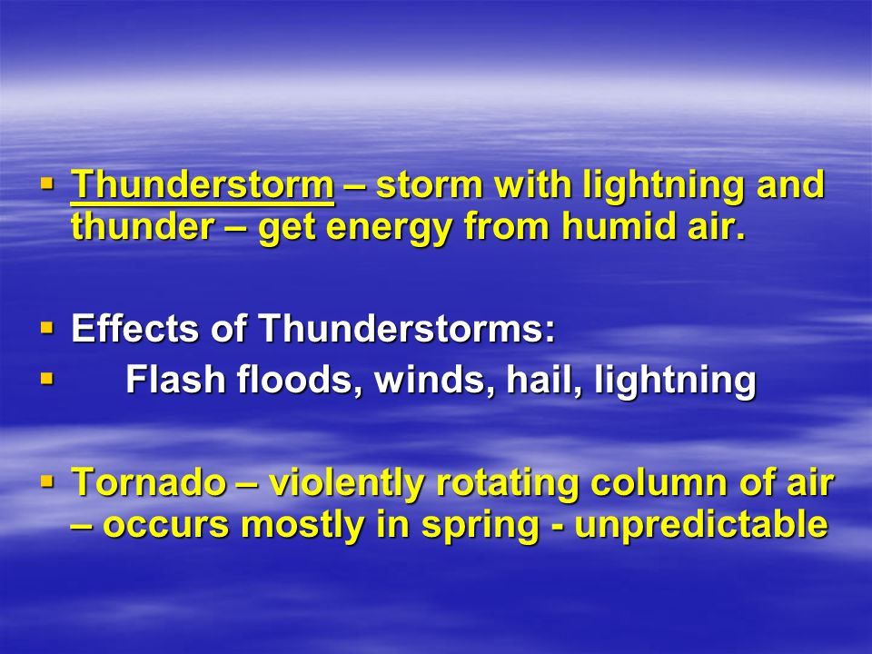 Thunderstorm – storm with lightning and thunder – get energy from humid air.