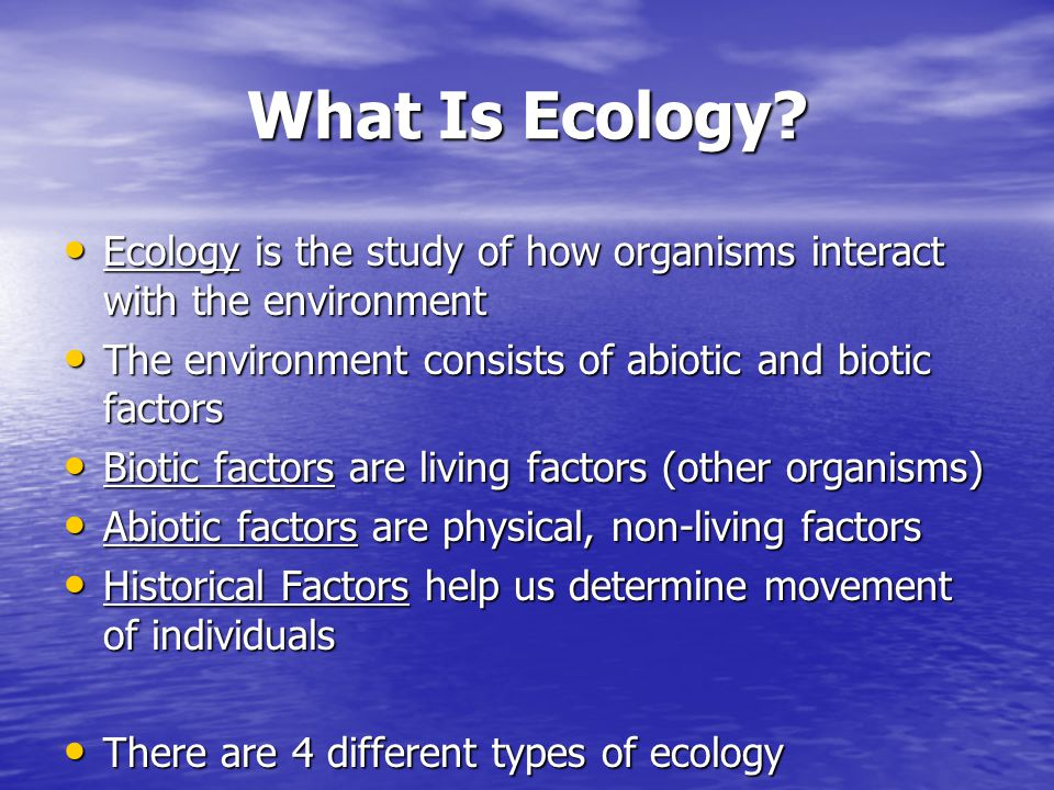 What Is Ecology Ecology is the study of how organisms interact with the environment. The environment consists of abiotic and biotic factors.