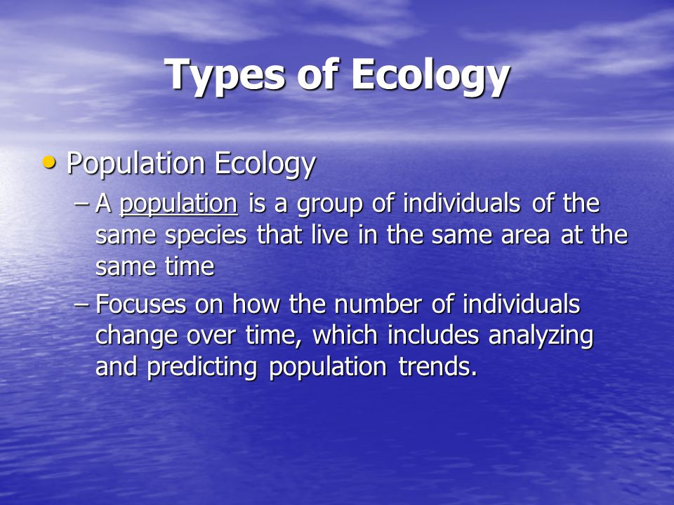 Types of Ecology Population Ecology