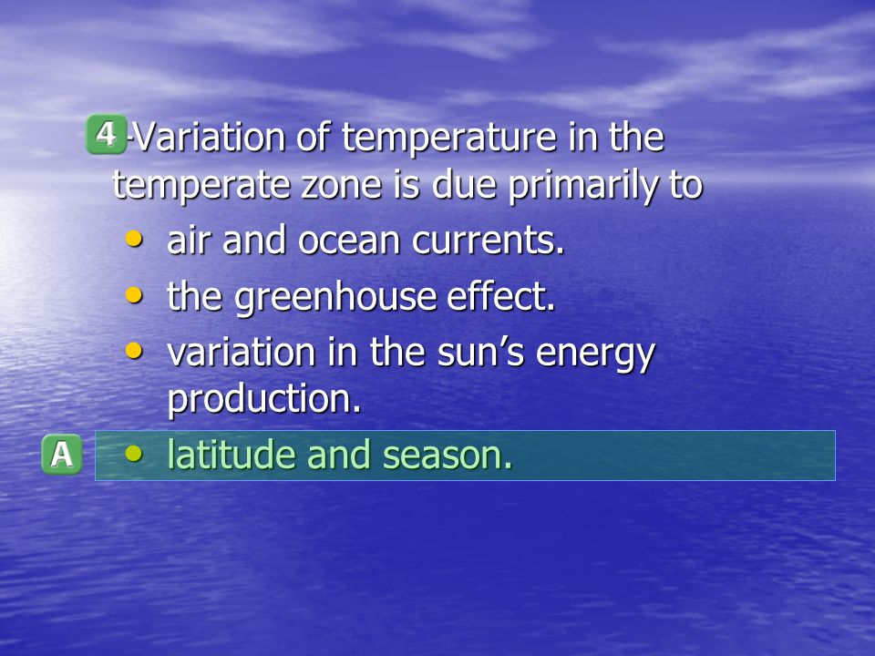 Variation of temperature in the temperate zone is due primarily to