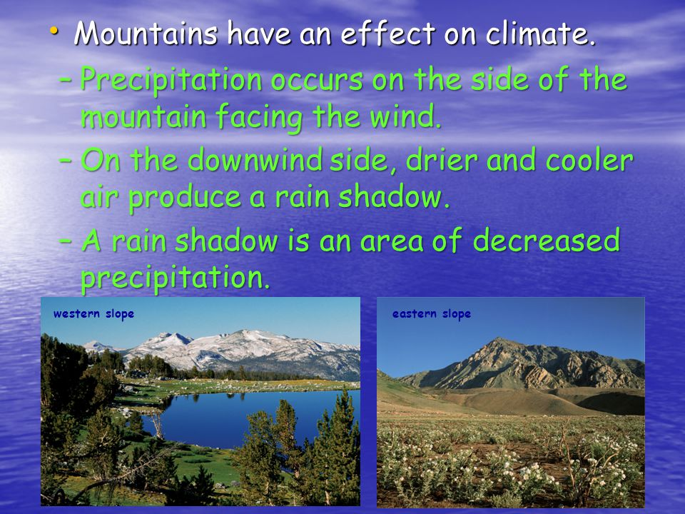 Mountains have an effect on climate.