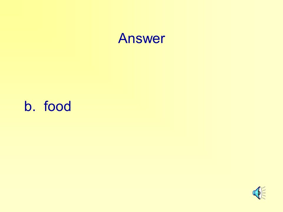 Answer b. food