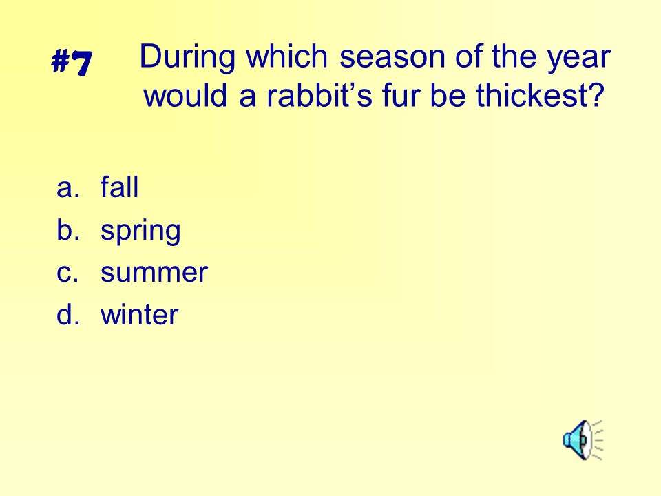 During which season of the year would a rabbit's fur be thickest