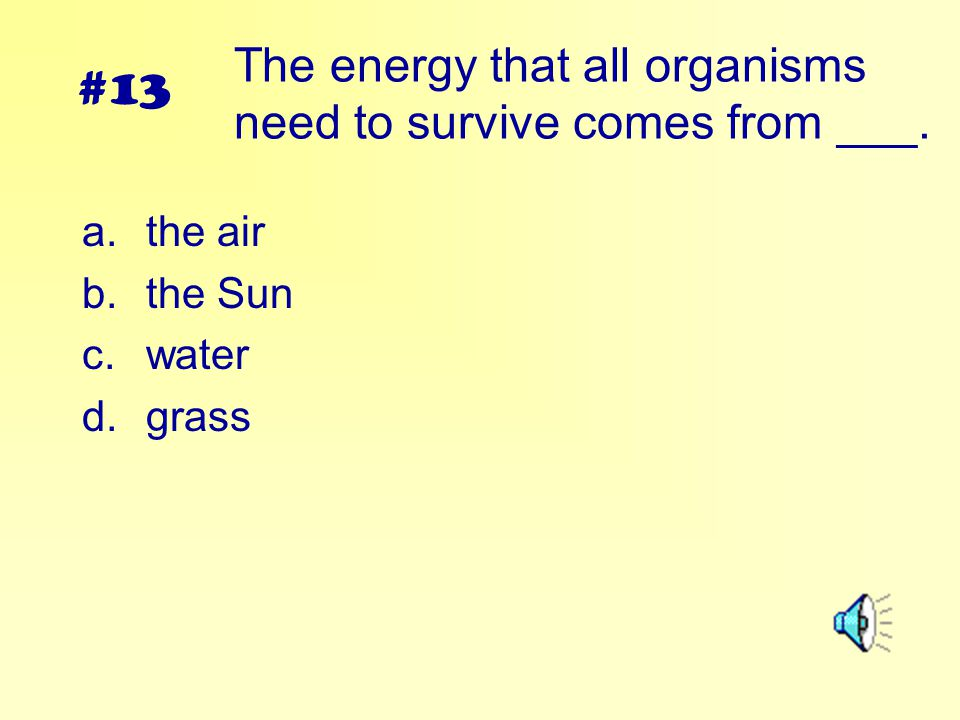 The energy that all organisms need to survive comes from ___.