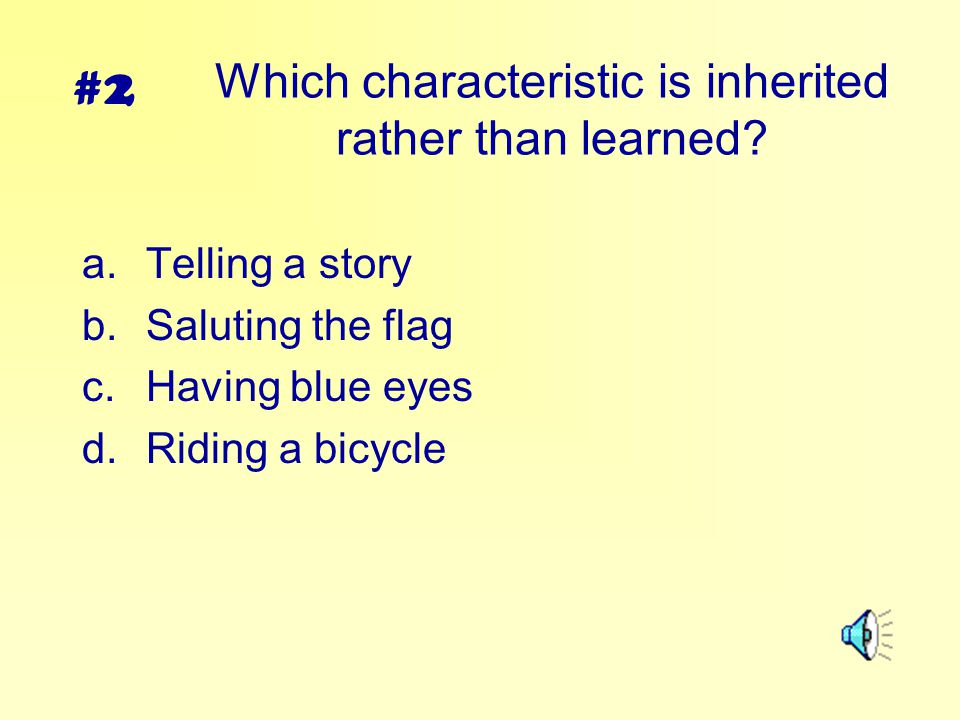 Which characteristic is inherited rather than learned
