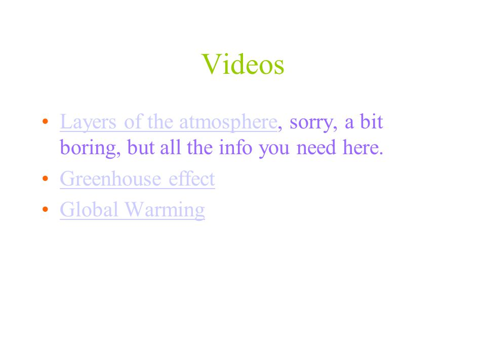 Videos Layers of the atmosphere, sorry, a bit boring, but all the info you need here. Greenhouse effect.