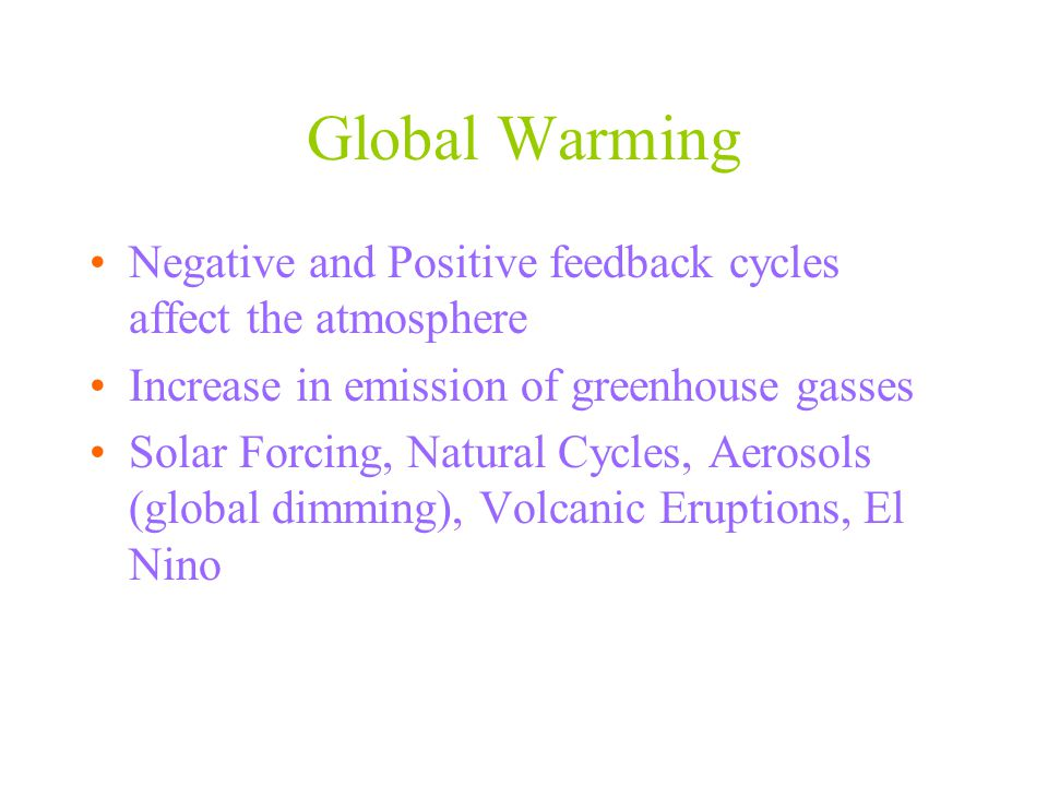 Global Warming Negative and Positive feedback cycles affect the atmosphere. Increase in emission of greenhouse gasses.