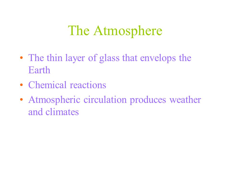 The Atmosphere The thin layer of glass that envelops the Earth