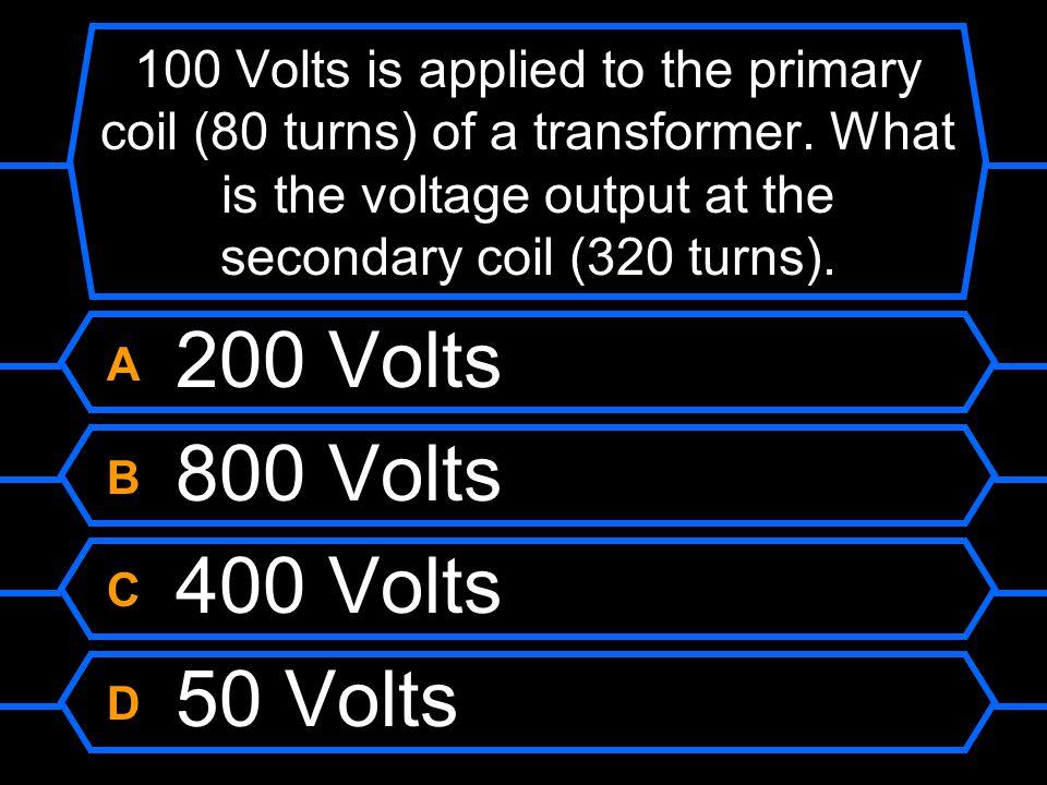 A 200 Volts B 800 Volts C 400 Volts D 50 Volts