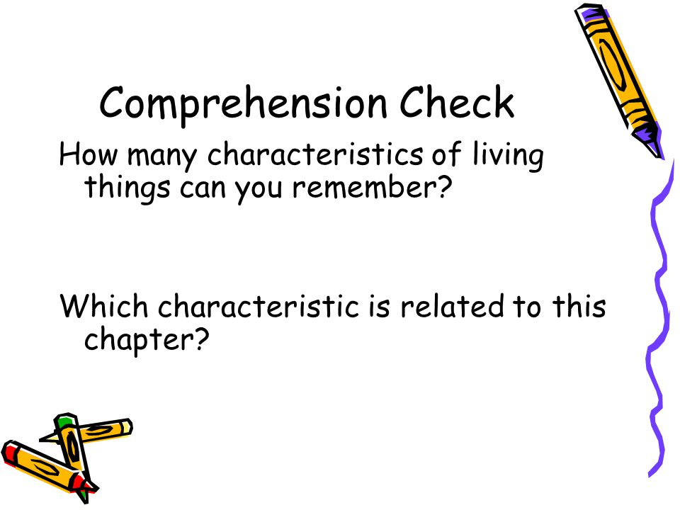 Comprehension Check How many characteristics of living things can you remember.