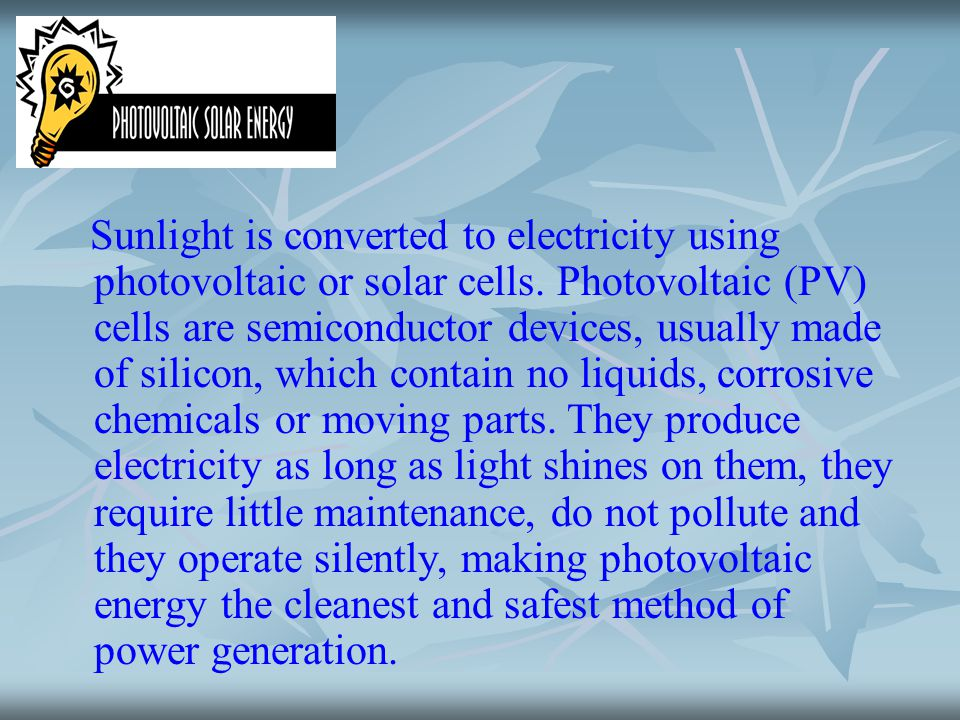 Sunlight is converted to electricity using photovoltaic or solar cells