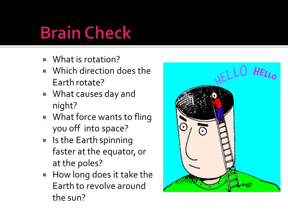 Brain Check What is rotation Which direction does the Earth rotate
